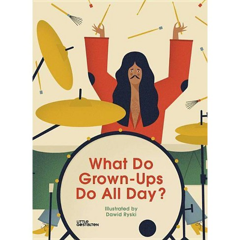 What Do Grown-Ups Do All Day? - by  Dawid Ryski (Hardcover) - image 1 of 1