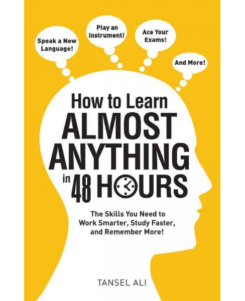 How to Learn Almost Anything in 48 Hours : The Skills You Need to Work Smarter, Study Faster, and - image 1 of 1