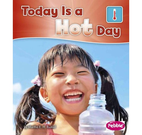 Today Is a Hot Day (Paperback) (Martha E. H. Rustad) - image 1 of 1