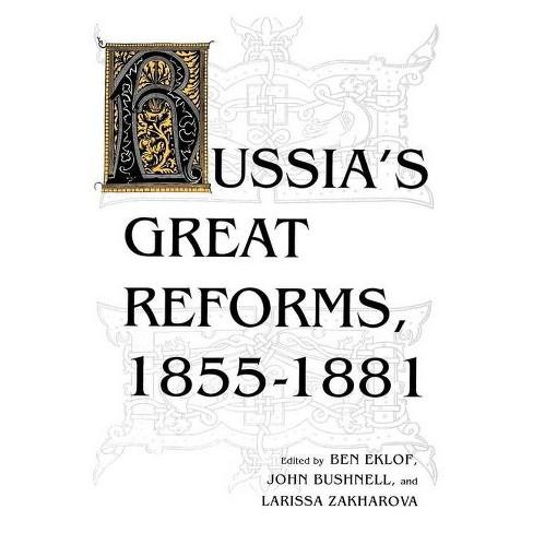 Russia's Great Reforms, 1855-1881 - (Indiana-Michigan Russian and East European Studies) by  Ben Eklof & John Bushnell & Larissa Zakharova - image 1 of 1
