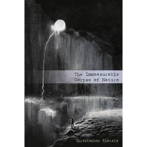 The Immeasurable Corpse of Nature - by  Christopher Slatsky (Paperback) - image 1 of 1