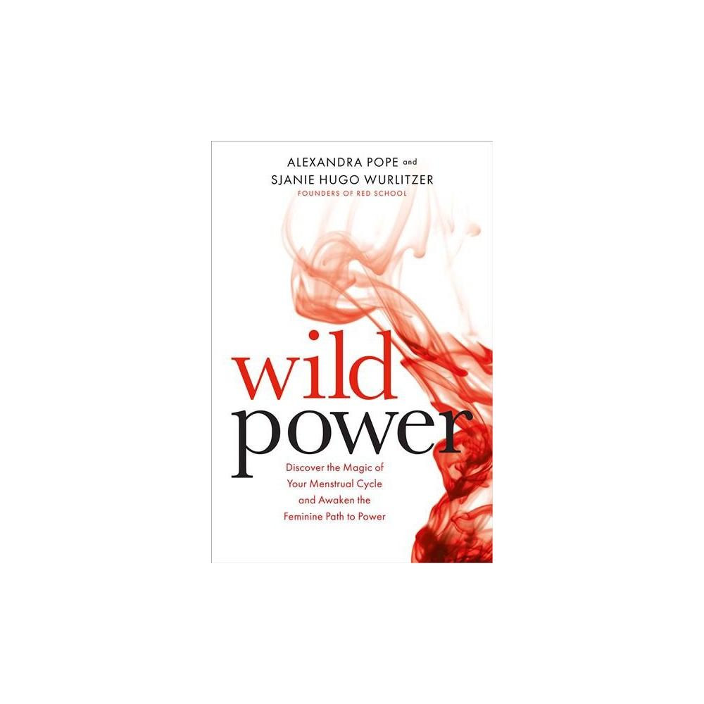 Wild Power : Discover the Magic of Your Menstrual Cycle and Awaken the Feminine Path to Power