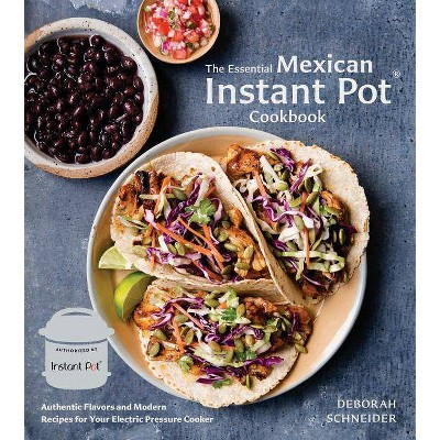 The Essential Mexican Instant Pot Cookbook - by Deborah Schneider (Hardcover)