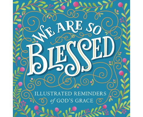 We Are So Blessed : Illustrated Reminders of God's Grace (Paperback) - image 1 of 1