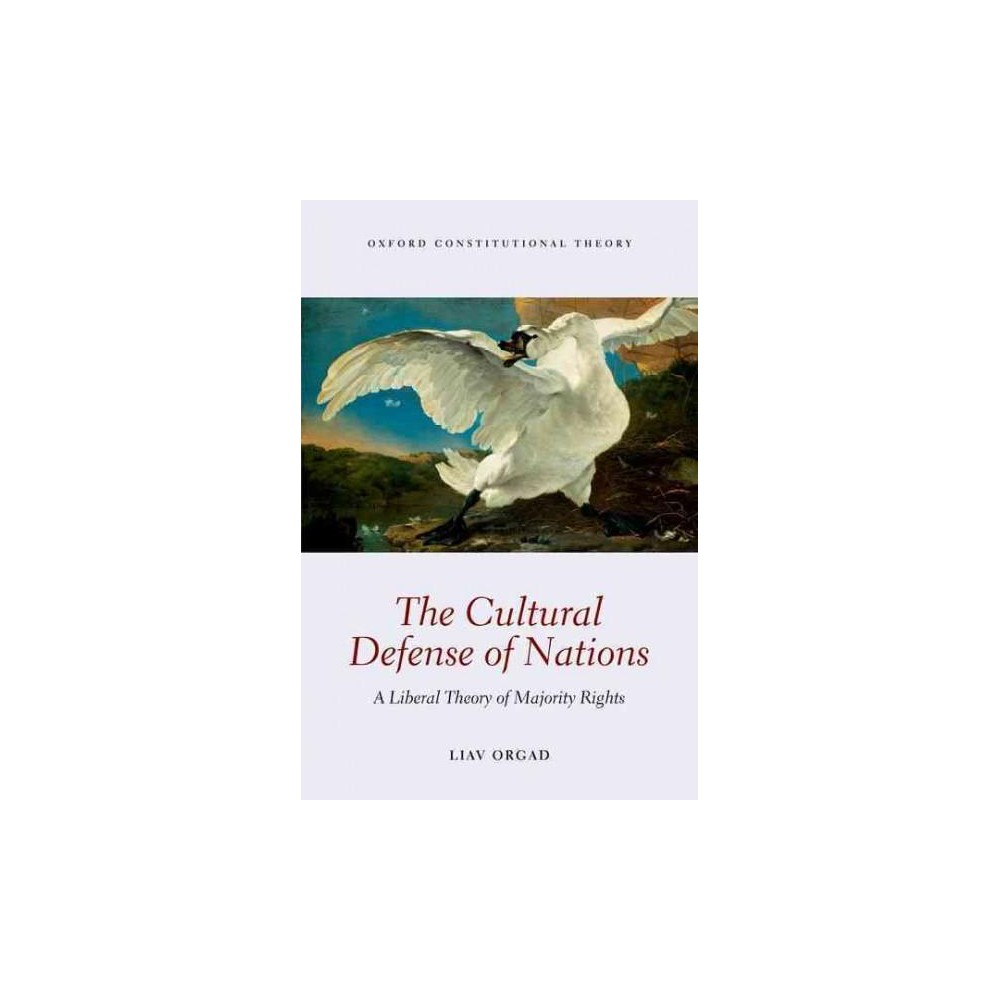 Cultural Defense of Nations : A Liberal Theory of Majority Rights (Hardcover) (Liav Orgad)