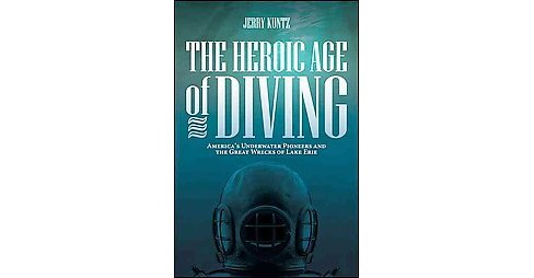 Heroic Age of Diving : America's Underwater Pioneers and the Great Wrecks of Lake Erie (Paperback) - image 1 of 1