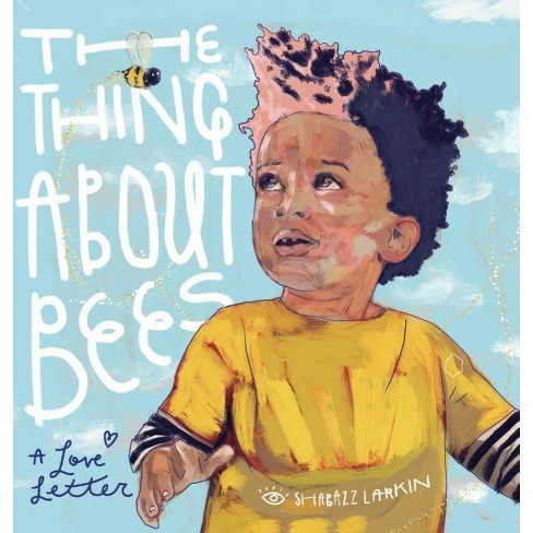 The Thing about Bees - by  Shabazz Larkin (Hardcover) - image 1 of 1