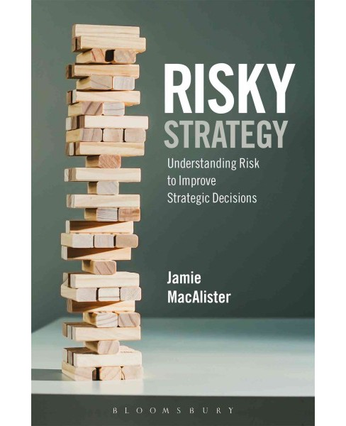 Risky Strategy : Understanding Risk to Improve Strategic Decisions (Hardcover) (Jamie Macalister) - image 1 of 1