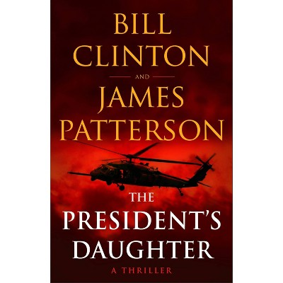 The President's Daughter - by James Patterson & Bill Clinton (Hardcover)