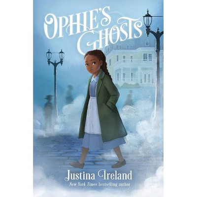Ophie's Ghosts - by  Justina Ireland (Hardcover)