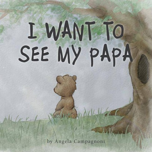 I Want to See my Papa - by  Angela Campagnoni (Paperback) - image 1 of 1