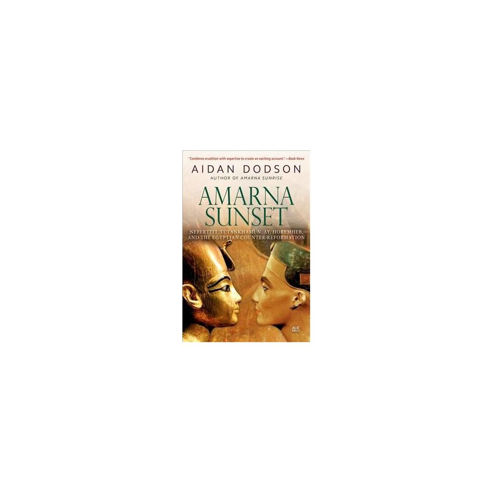 Amarna Sunset : Nefertiti, Tutankhamun, Ay, Horemheb, and the Egyptian Counter-Reformation - Revised