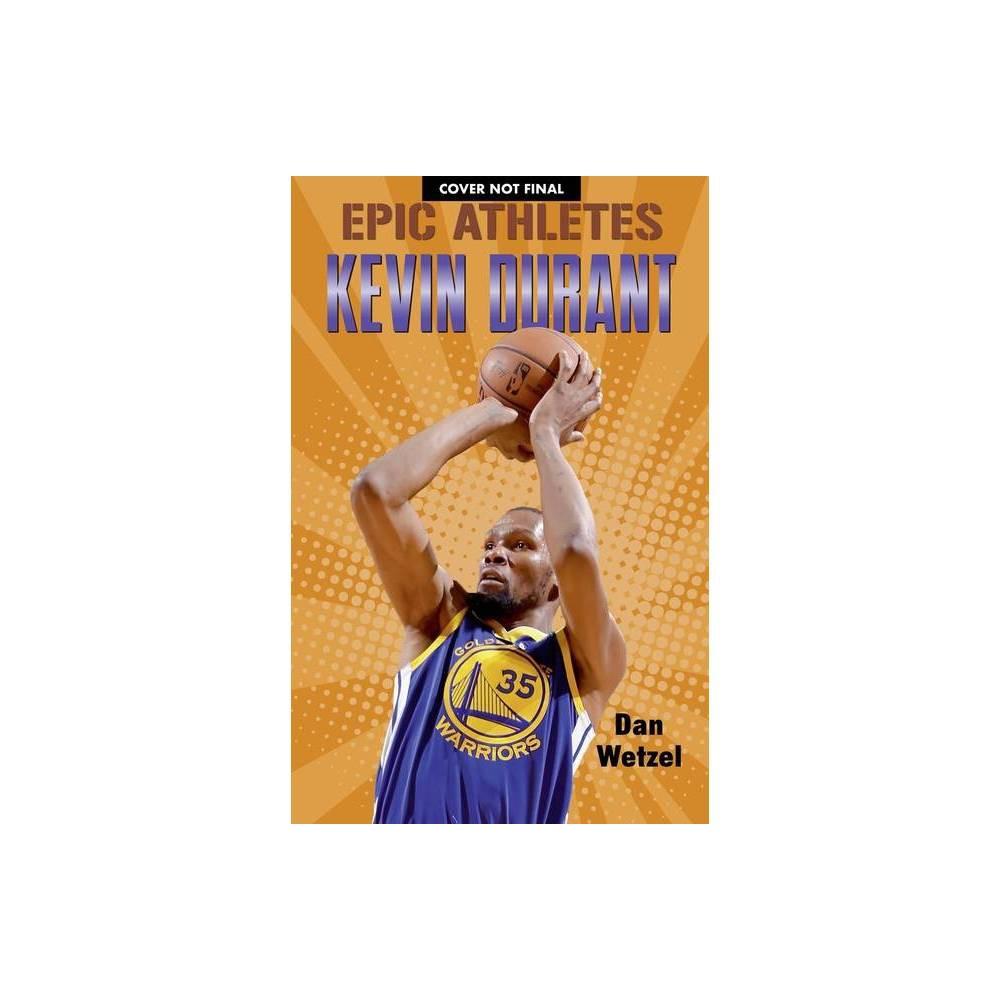 Epic Athletes Kevin Durant Epic Athletes 8 By Dan Wetzel Hardcover