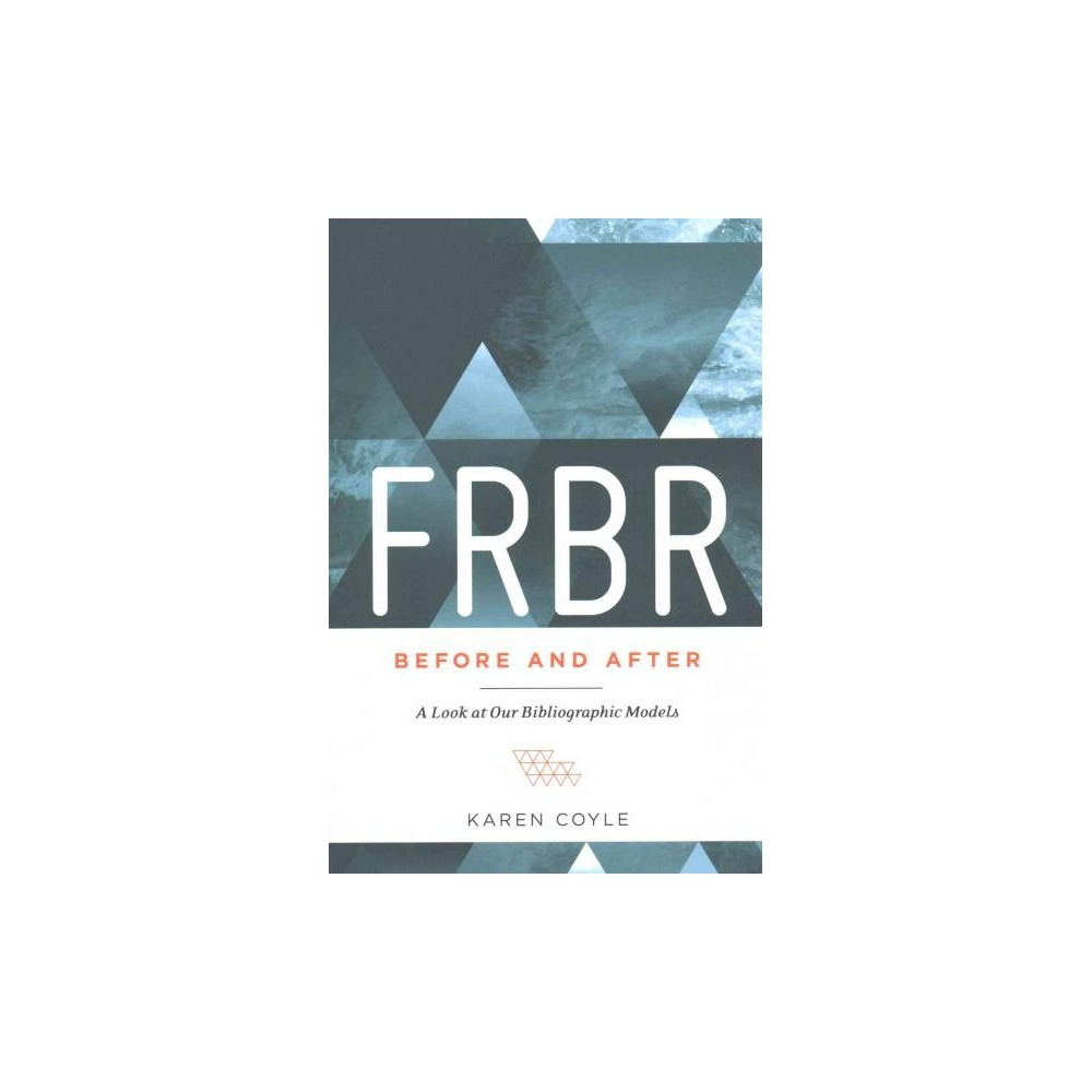 Frbr, Before and After : A Look at Our Bibliographic Models (Paperback) (Karen Coyle)