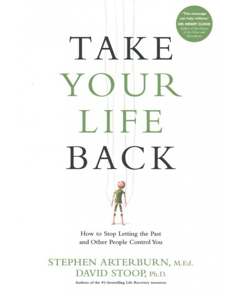 Take Your Life Back : How to Stop Letting the Past and Other People Control You (Reprint) (Paperback) - image 1 of 1