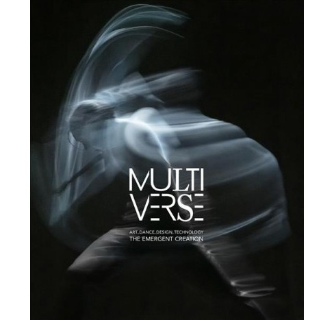 Multiverse : Art, Dance, Design, Technology: The Emergent Creation (Hardcover) (Anna Yudina) - image 1 of 1