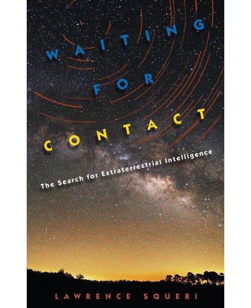 Waiting for Contact : The Search for Extraterrestrial Intelligence (Hardcover) (Lawrence Squeri) - image 1 of 1