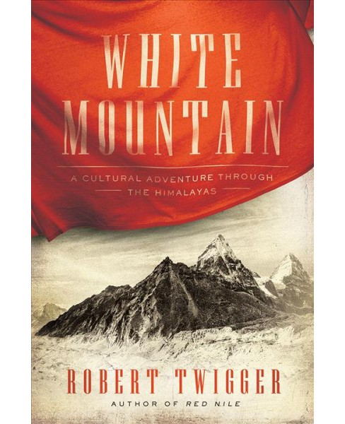 White Mountain : A Cultural Adventure Through the Himalayas -  by Robert Twigger (Hardcover) - image 1 of 1