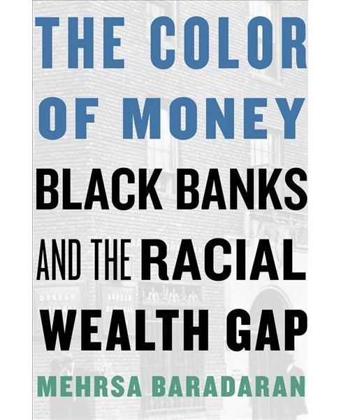 Color of Money : Black Banks and the Racial Wealth Gap -  by Mehrsa Baradaran (Hardcover) - image 1 of 1