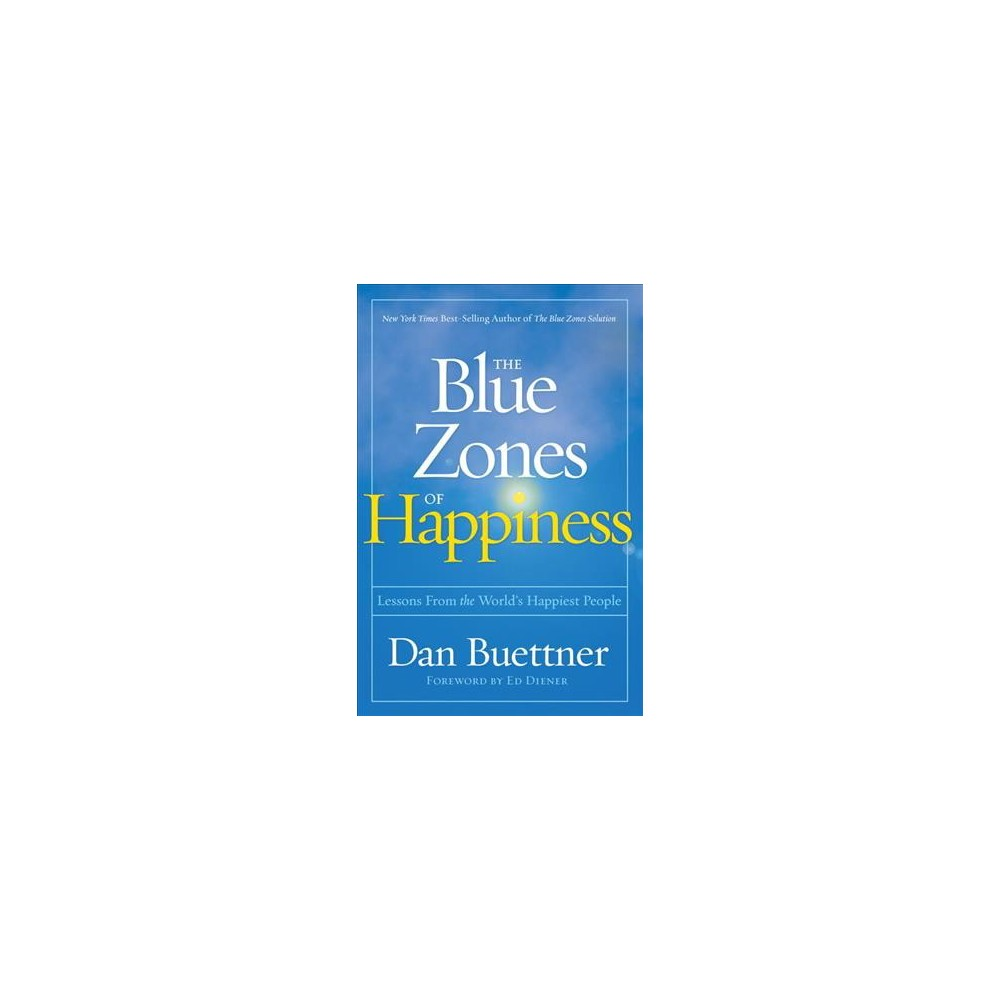 Blue Zones of Happiness : Lessons from the World's Happiest People (Hardcover) (Dan Buettner)