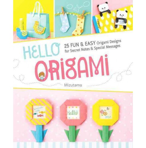 Hello Origami : 30 Fun & Easy Origami Designs for Secret Notes & Special Messages (Paperback) (Mizutama) - image 1 of 1