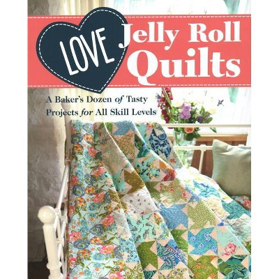 Love Jelly Roll Quilts - (Paperback)