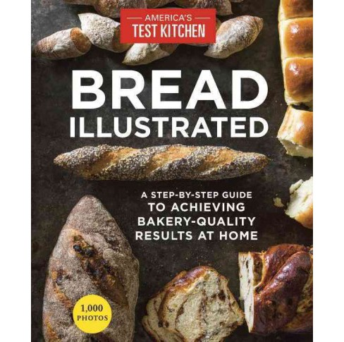 Bread Illustrated : A Step-by-Step Guide to Achieving Bakery-Quality Results at Home (Paperback) - image 1 of 1