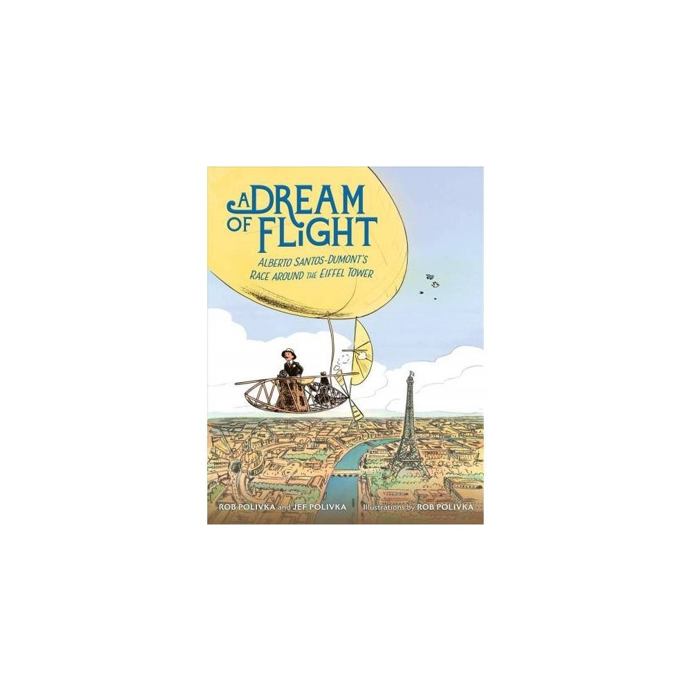Dream of Flight : Alberto Santos-Dumont's Race Around the Eiffel Tower - (School And Library)