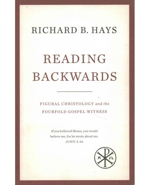 Reading Backwards : Figural Christology and the Fourfold Gospel Witness (Reprint) (Paperback) (Richard - image 1 of 1