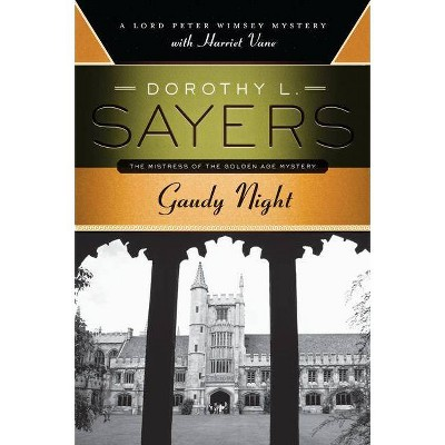 Gaudy Night - (Lord Peter Wimsey Mysteries with Harriet Vane) by  Dorothy L Sayers (Paperback)