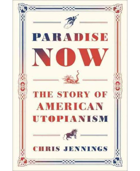 Paradise Now : The Story of American Utopianism (Hardcover) (Chris Jennings) - image 1 of 1