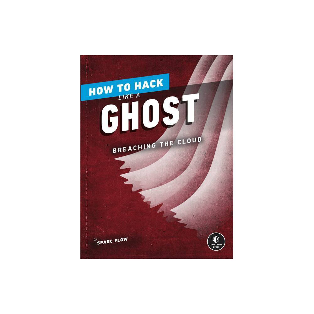 How To Hack Like A Ghost By Sparc Flow Paperback