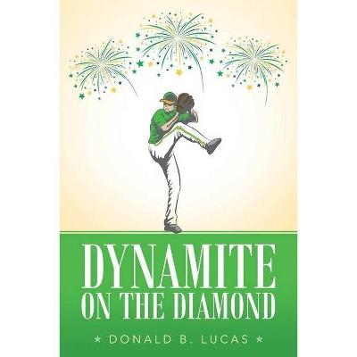 Dynamite on the Diamond - by  Donald B Lucas (Paperback)