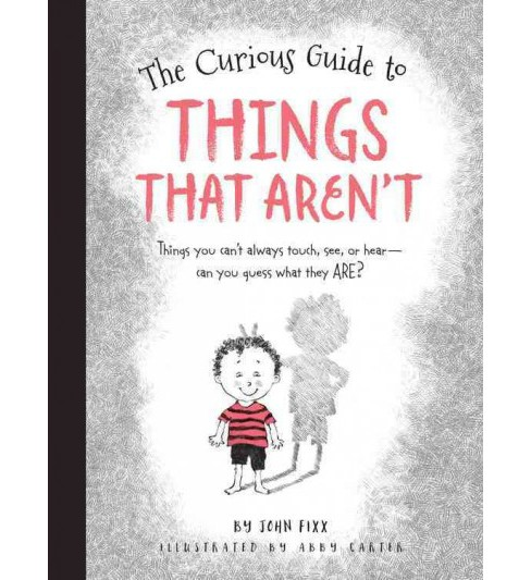 Curious Guide to Things That Aren't : Things You Can't Always Touch, See, or Hear. Can You Guess What - image 1 of 1