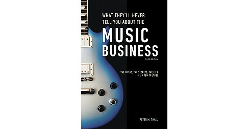 What They'll Never Tell You About the Music Business : The Complete Guide for Musicians, Songwriters, - image 1 of 1
