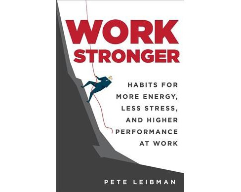 Work Stronger : Habits for More Energy, Less Stress, and Higher Performance at Work -  (Hardcover) - image 1 of 1