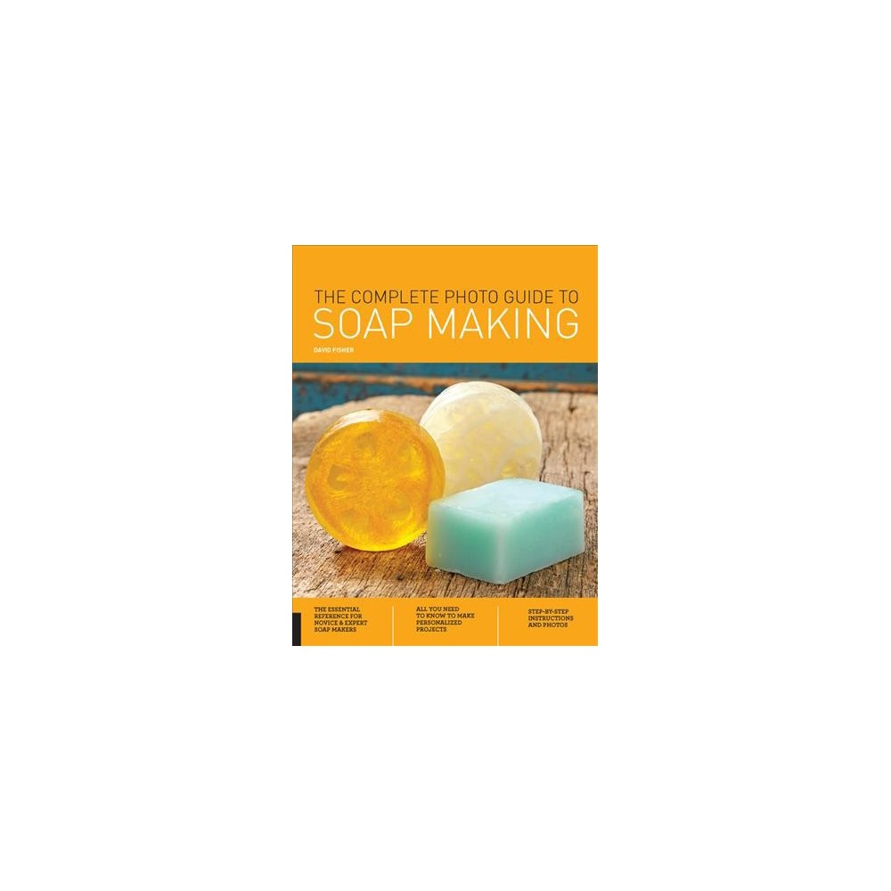 Complete Photo Guide to Soap Making - (Complete Photo Guide) by David Fisher (Paperback)