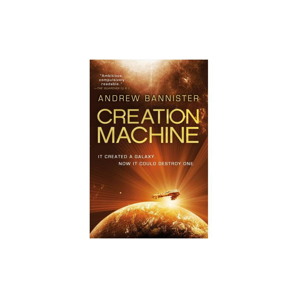 Creation Machine - (Spin Trilogy) by Andrew Bannister (Paperback)