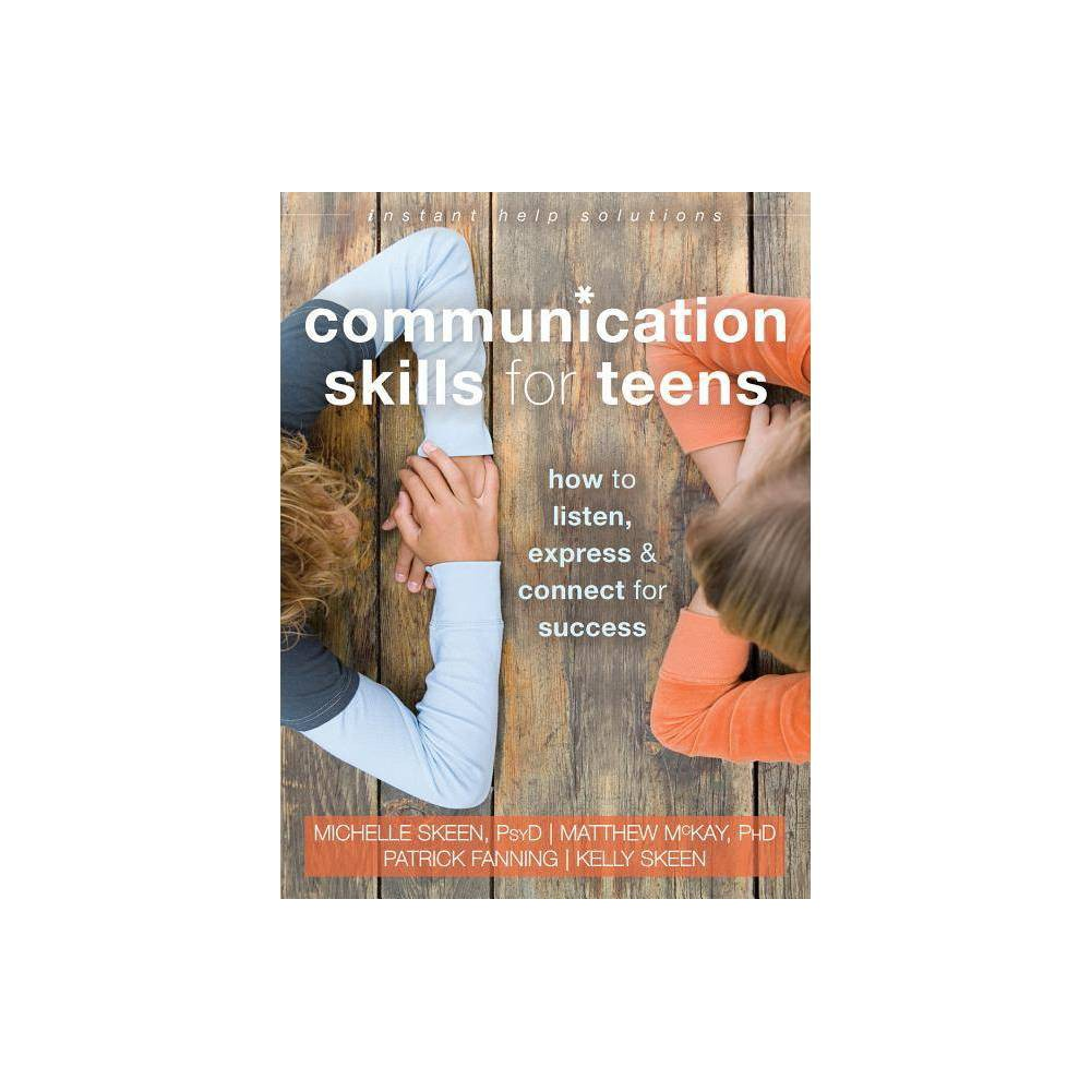 Communication Skills For Teens Instant Help Solutions By Michelle Skeen Matthew Mckay Patrick Fanning Kelly Skeen Paperback