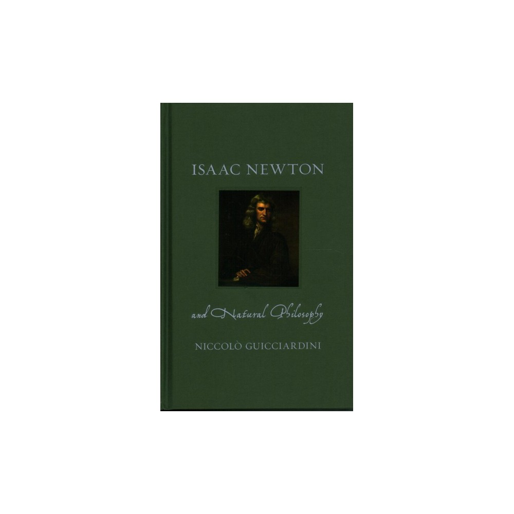 Isaac Newton and Natural Philosophy - by Niccolò Guicciardini (Hardcover)