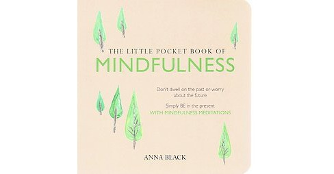 Little Pocket Book of Mindfulness : Don't dwell on the past or worry about the future, Simple BE in the - image 1 of 1