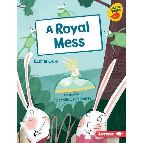 A Royal Mess - (Early Bird Readers -- Purple (Early Bird Stories (Tm))) by  Rachel Lyon (Hardcover) - image 1 of 1