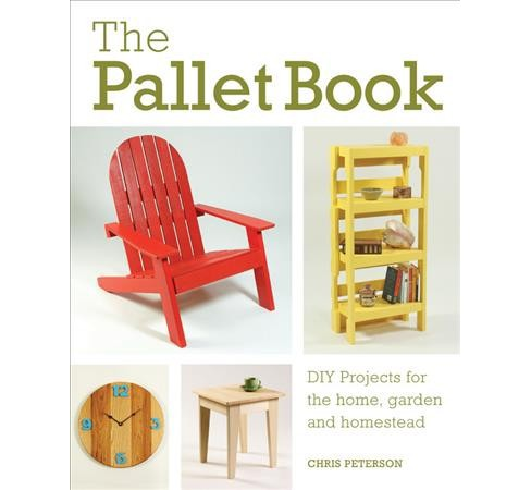 Pallet Book : DIY Projects for the Home, Garden, and Homestead (Reprint) (Paperback) (Chris Peterson) - image 1 of 1
