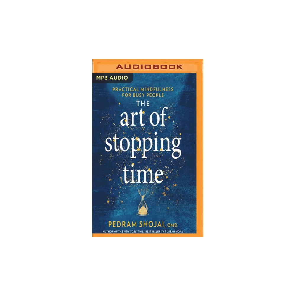 Art of Stopping Time : Practical Mindfulness for Busy People - by Pedram Shojai (MP3-CD)