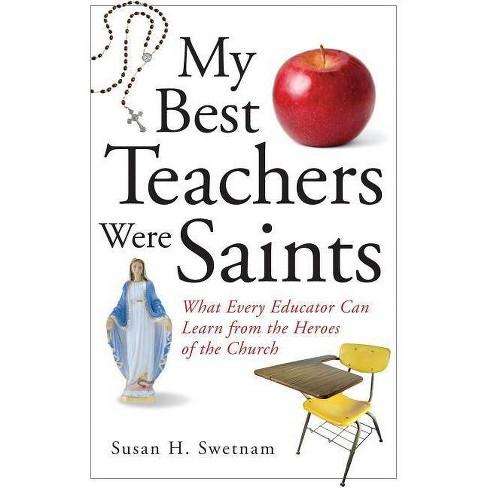 My Best Teachers Were Saints - by  Susan H Swetnam (Paperback) - image 1 of 1