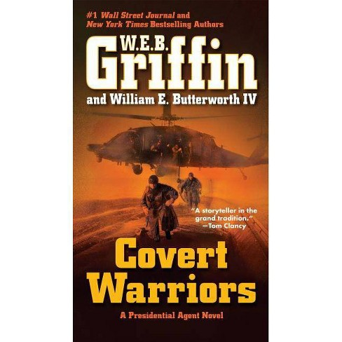 Covert Warriors - (Presidential Agent Novels) by  W E B Griffin & William E Butterworth (Paperback) - image 1 of 1