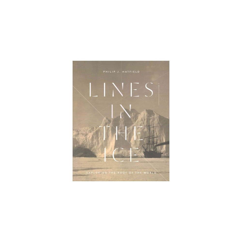 Lines in the Ice : Exploring the Roof of the World (Hardcover) (Philip J. Hatfield)