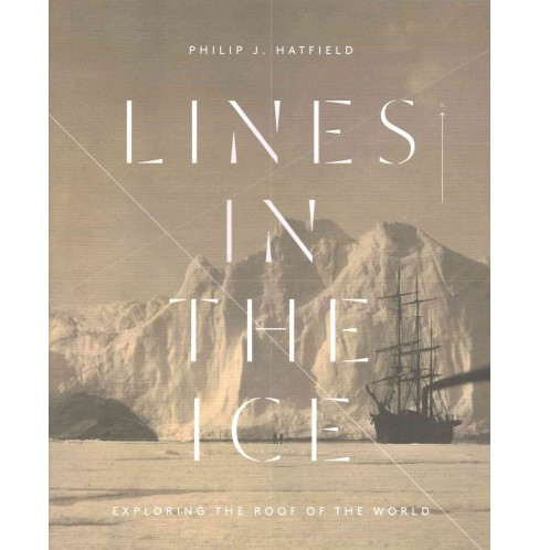 Lines in the Ice : Exploring the Roof of the World (Hardcover) (Philip J. Hatfield) - image 1 of 1