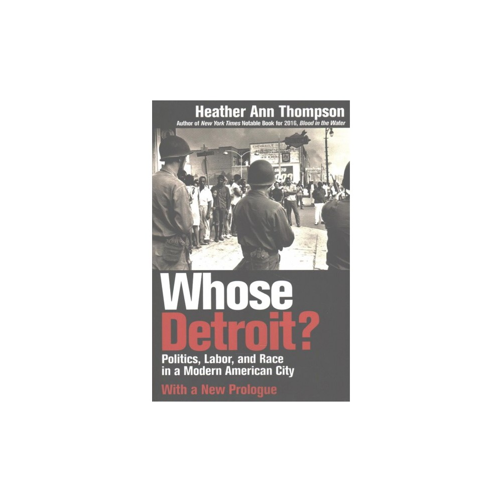 Whose Detroit? : Politics, Labor, and Race in a Modern American City (New) (Paperback) (Heather Ann