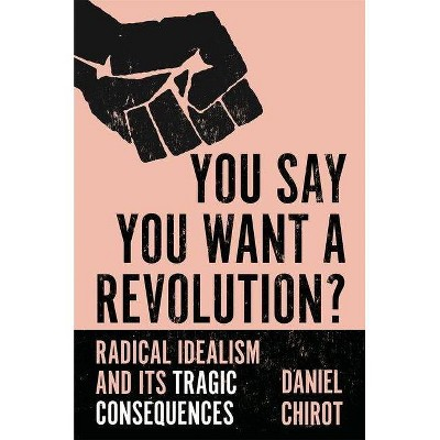 You Say You Want a Revolution? - by  Daniel Chirot (Hardcover)